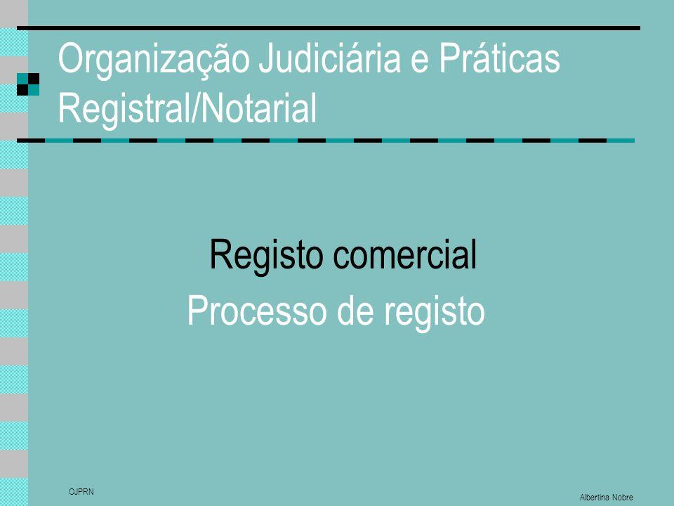 Albertina Nobre OJPRN Organização Judiciária e Práticas Registral/Notarial Processo de registo Registo comercial