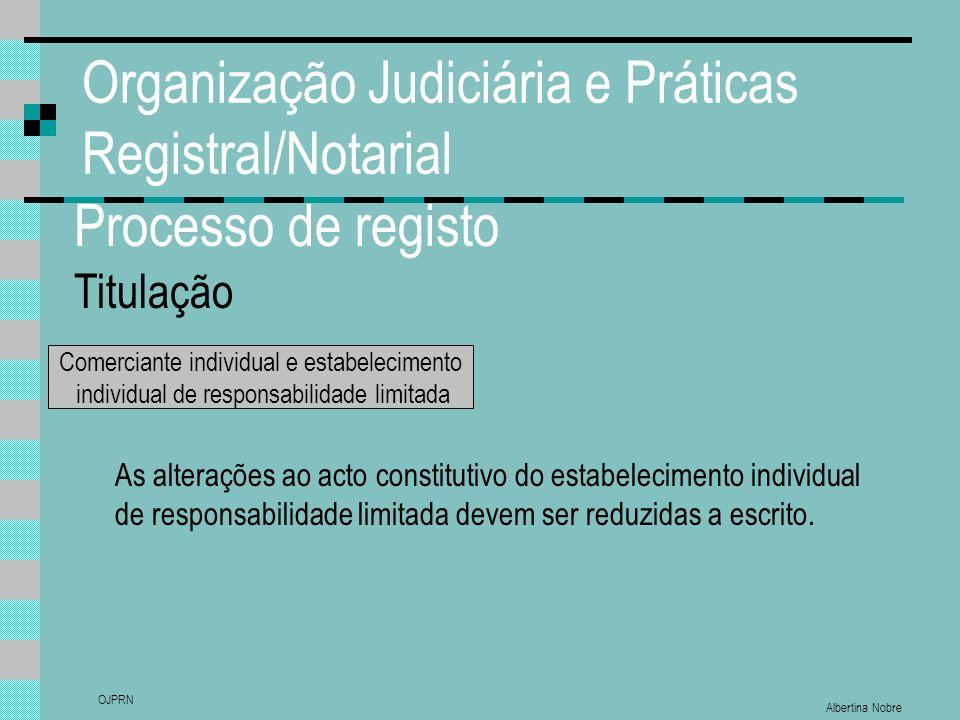 Albertina Nobre OJPRN Organização Judiciária e Práticas Registral/Notarial Processo de registo Titulação Comerciante individual e estabelecimento indi