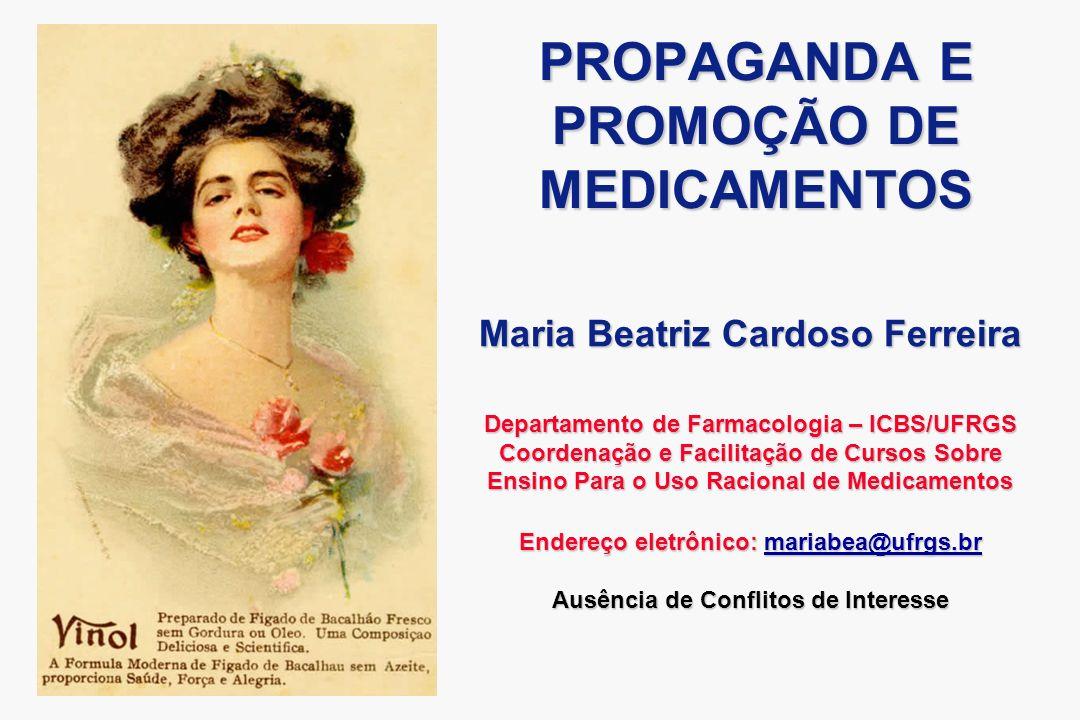 PROPAGANDA E PROMOÇÃO DE MEDICAMENTOS Maria Beatriz Cardoso Ferreira Departamento de Farmacologia – ICBS/UFRGS Coordenação e Facilitação de Cursos Sob