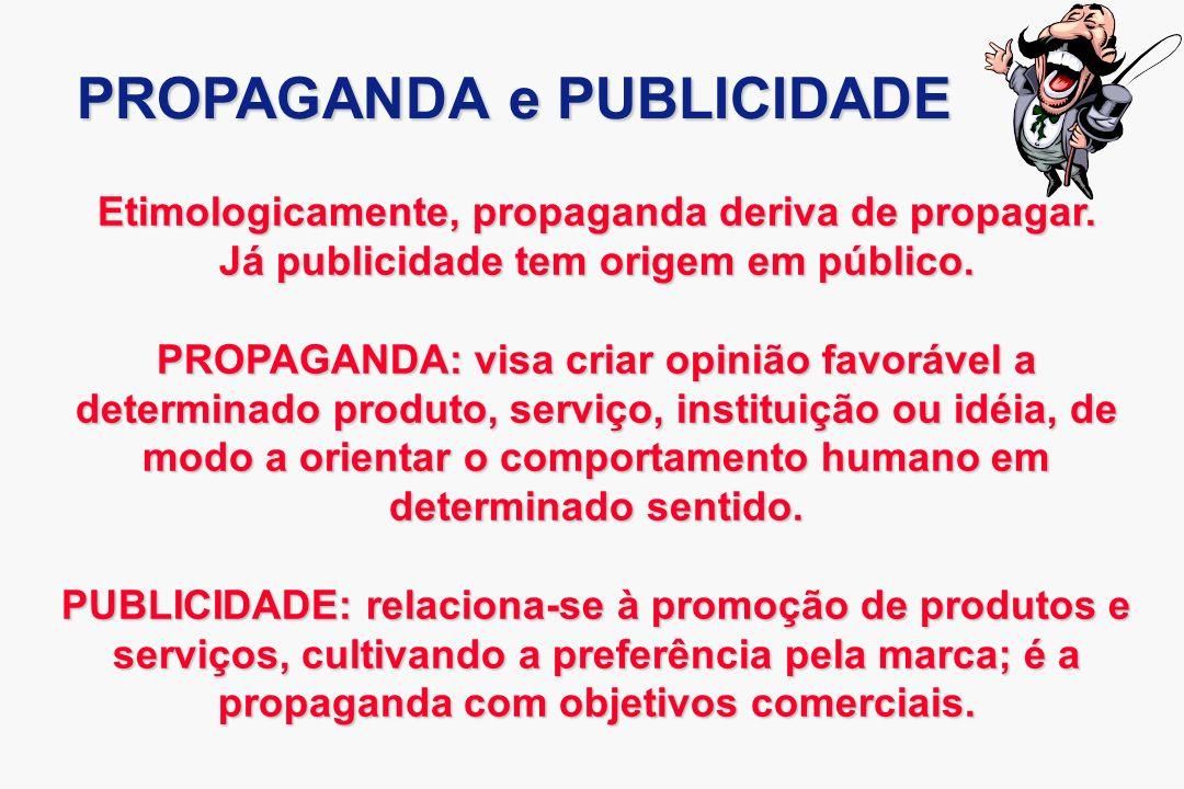 Etimologicamente, propaganda deriva de propagar. Já publicidade tem origem em público. PROPAGANDA: visa criar opinião favorável a determinado produto,