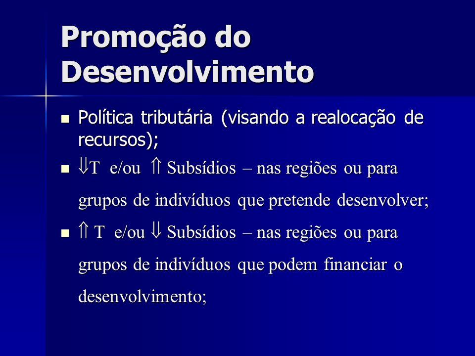 Promoção do Desenvolvimento Política tributária (visando a realocação de recursos); Política tributária (visando a realocação de recursos); T e/ou Sub