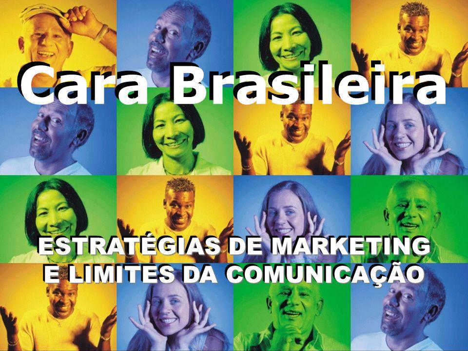 Cara Brasileira ESTRATÉGIAS DE MARKETING E LIMITES DA COMUNICAÇÃO ESTRATÉGIAS DE MARKETING E LIMITES DA COMUNICAÇÃO