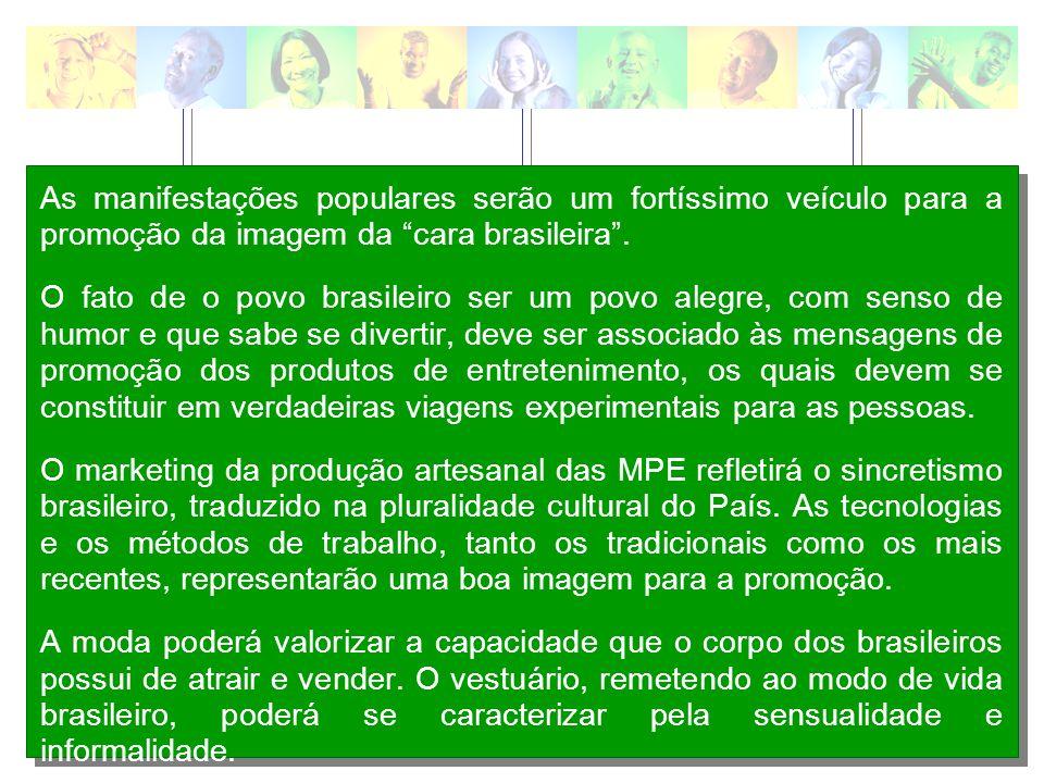 As manifestações populares serão um fortíssimo veículo para a promoção da imagem da cara brasileira. O fato de o povo brasileiro ser um povo alegre, c
