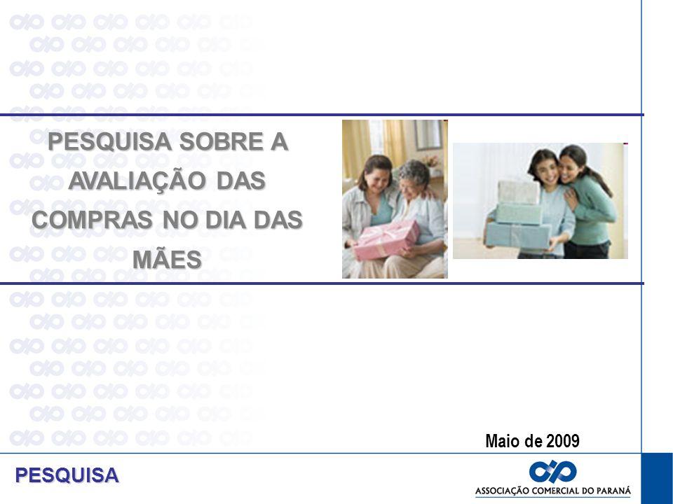 Maio de 2009 PESQUISA SOBRE A AVALIAÇÃO DAS COMPRAS NO DIA DAS MÃES PESQUISA