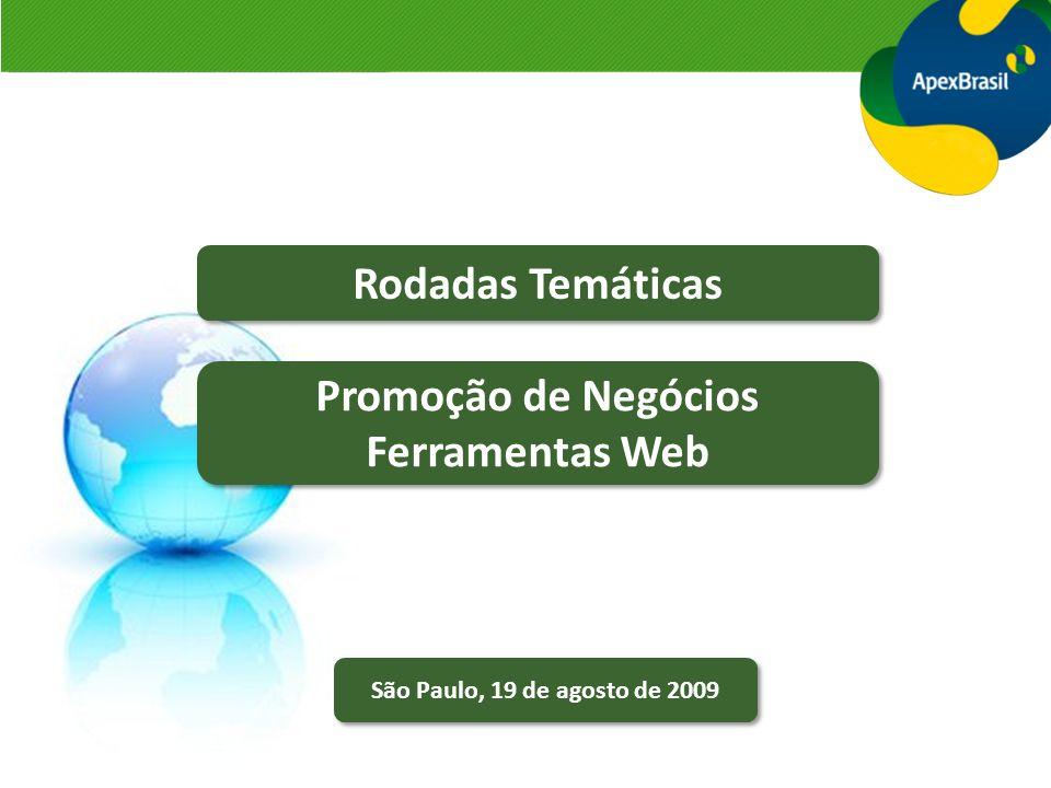 São Paulo, 19 de agosto de 2009 Rodadas Temáticas Promoção de Negócios Ferramentas Web Promoção de Negócios Ferramentas Web