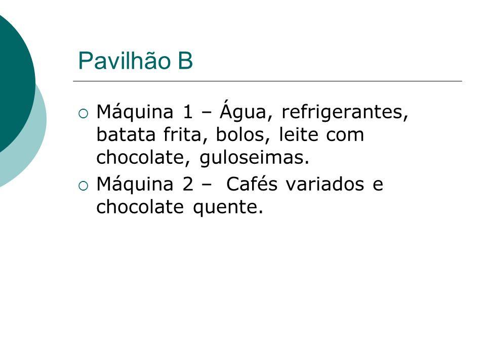 Pavilhão B Máquina 1 – Água, refrigerantes, batata frita, bolos, leite com chocolate, guloseimas. Máquina 2 – Cafés variados e chocolate quente.