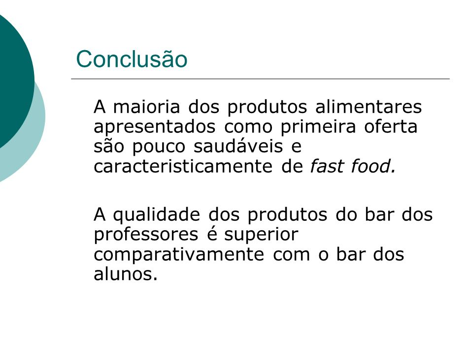 Conclusão A maioria dos produtos alimentares apresentados como primeira oferta são pouco saudáveis e caracteristicamente de fast food. A qualidade dos