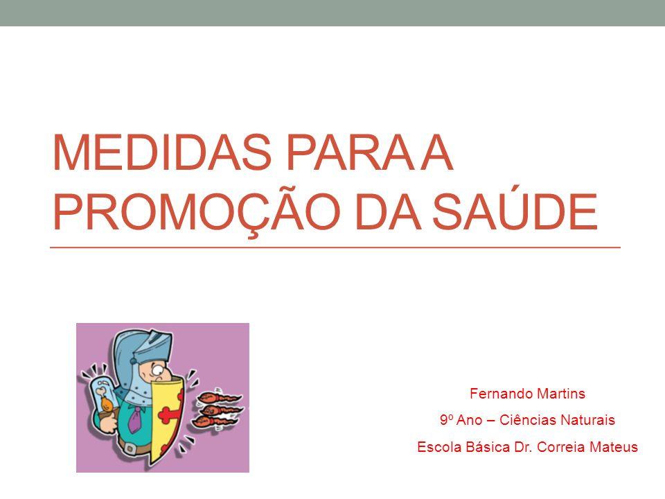 MEDIDAS PARA A PROMOÇÃO DA SAÚDE Fernando Martins 9º Ano – Ciências Naturais Escola Básica Dr. Correia Mateus