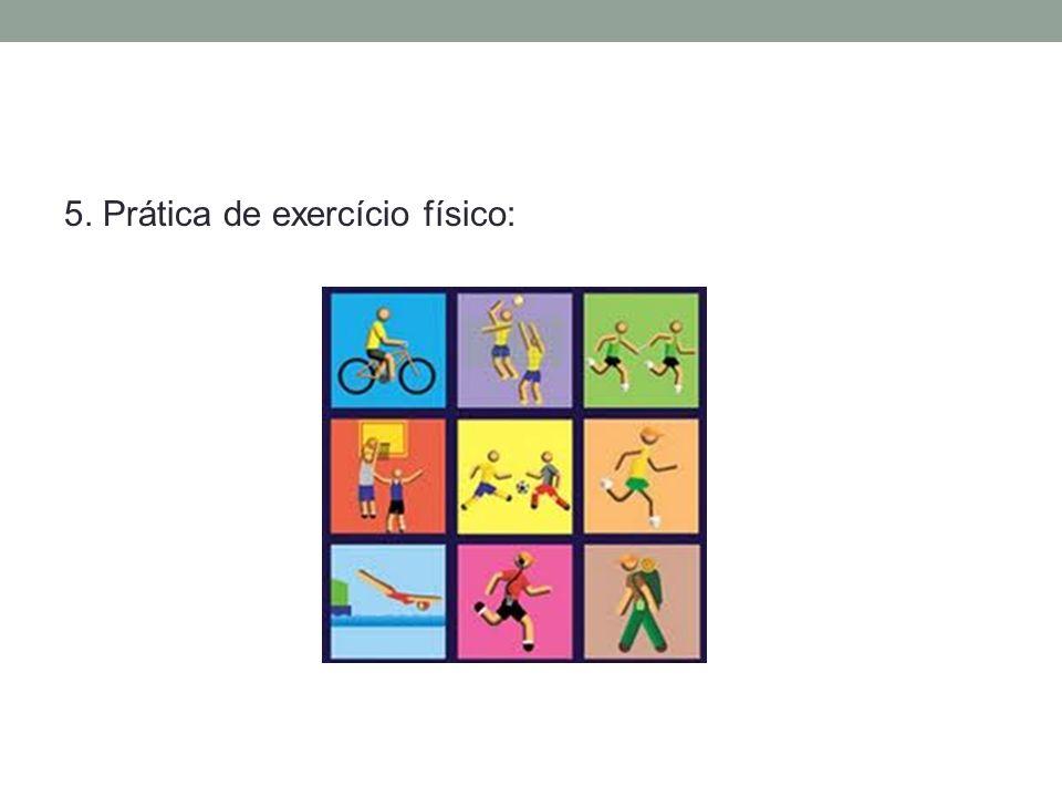 5. Prática de exercício físico: