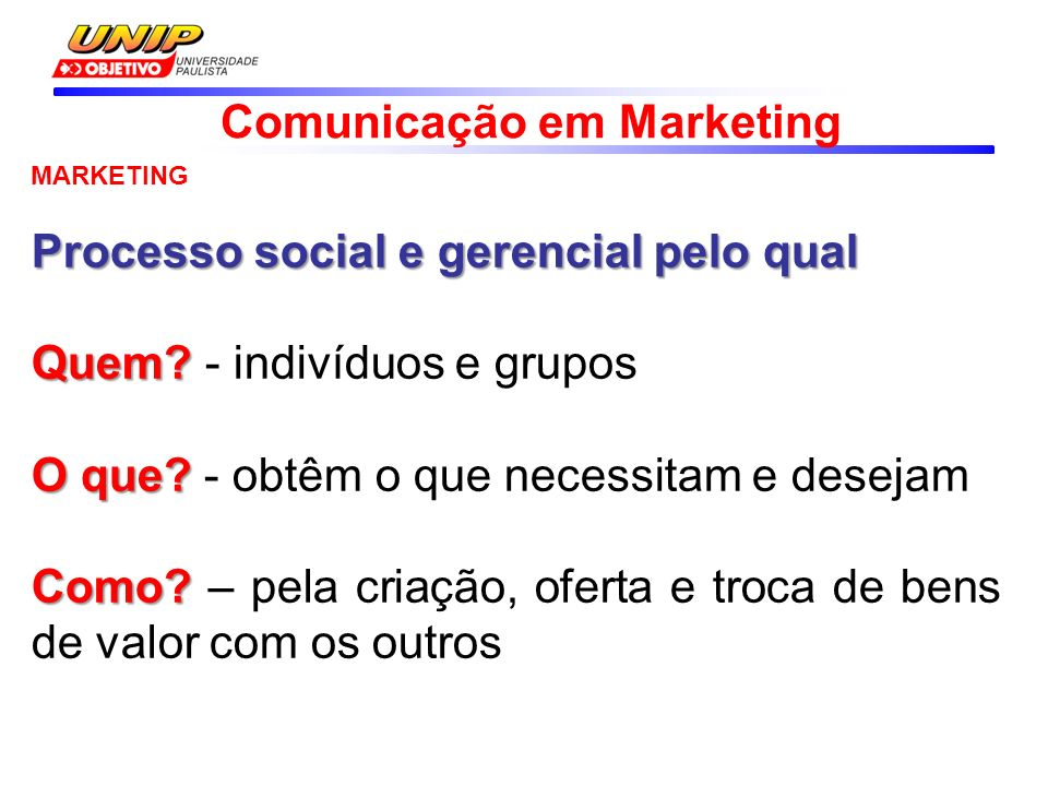 Comunicação em Marketing MARKETING Processo social e gerencial pelo qual Quem.