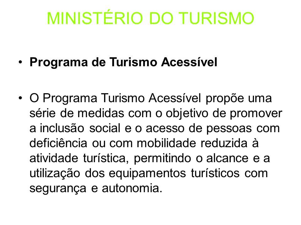 Programa de Turismo Acessível O Programa Turismo Acessível propõe uma série de medidas com o objetivo de promover a inclusão social e o acesso de pess