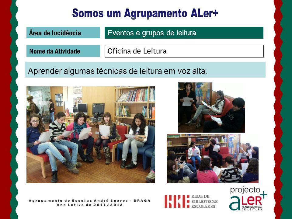 Área de Incidência Nome da Atividade Oficina de Leitura Aprender algumas técnicas de leitura em voz alta. Eventos e grupos de leitura
