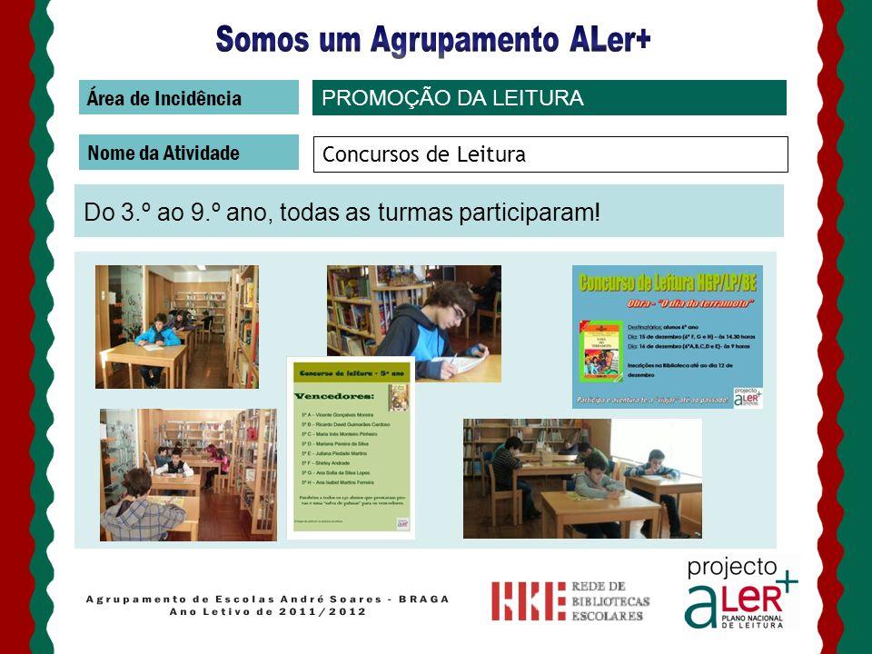 Área de Incidência Nome da Atividade Do 3.º ao 9.º ano, todas as turmas participaram! PROMOÇÃO DA LEITURA Concursos de Leitura