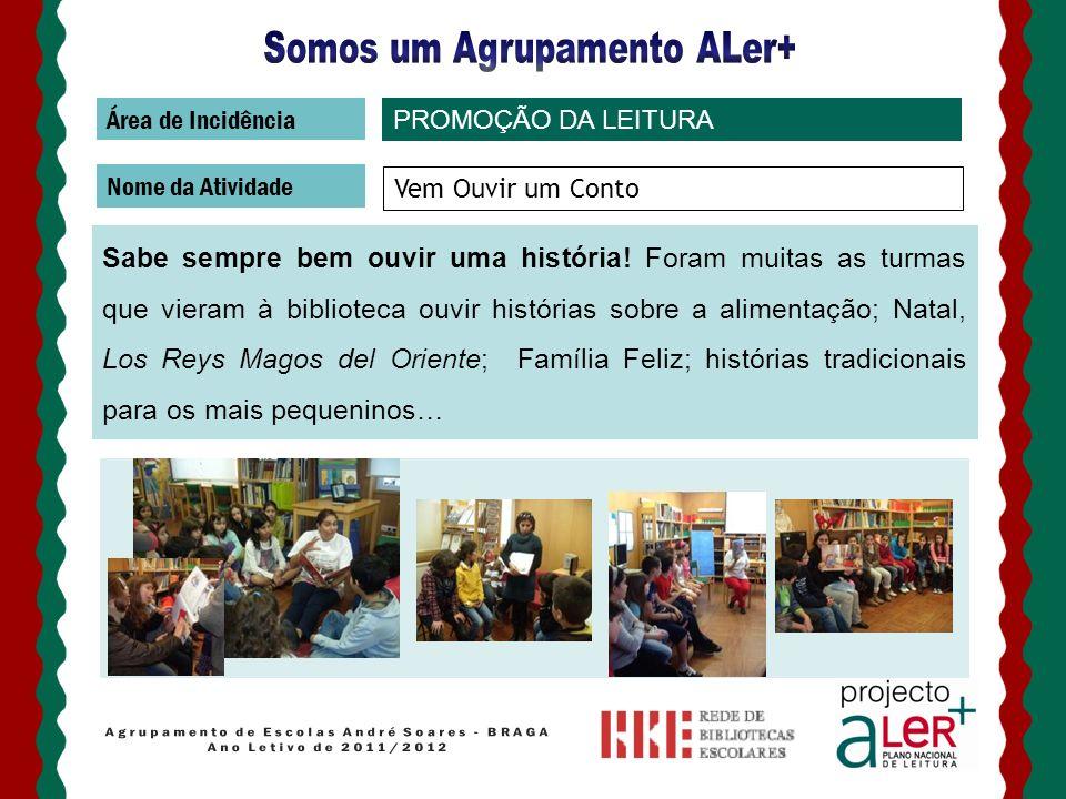 Área de Incidência Nome da Atividade A Ler+ para os grandes Leitura para ouvintes exigentes: José Eduardo Agualusa, Mia Couto, Isabel Alçada, pais… Envolvimento com a comunidade