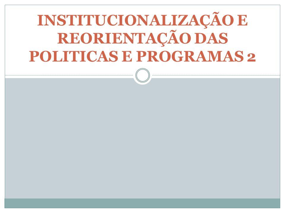 INSTITUCIONALIZAÇÃO E REORIENTAÇÃO DAS POLITICAS E PROGRAMAS 2