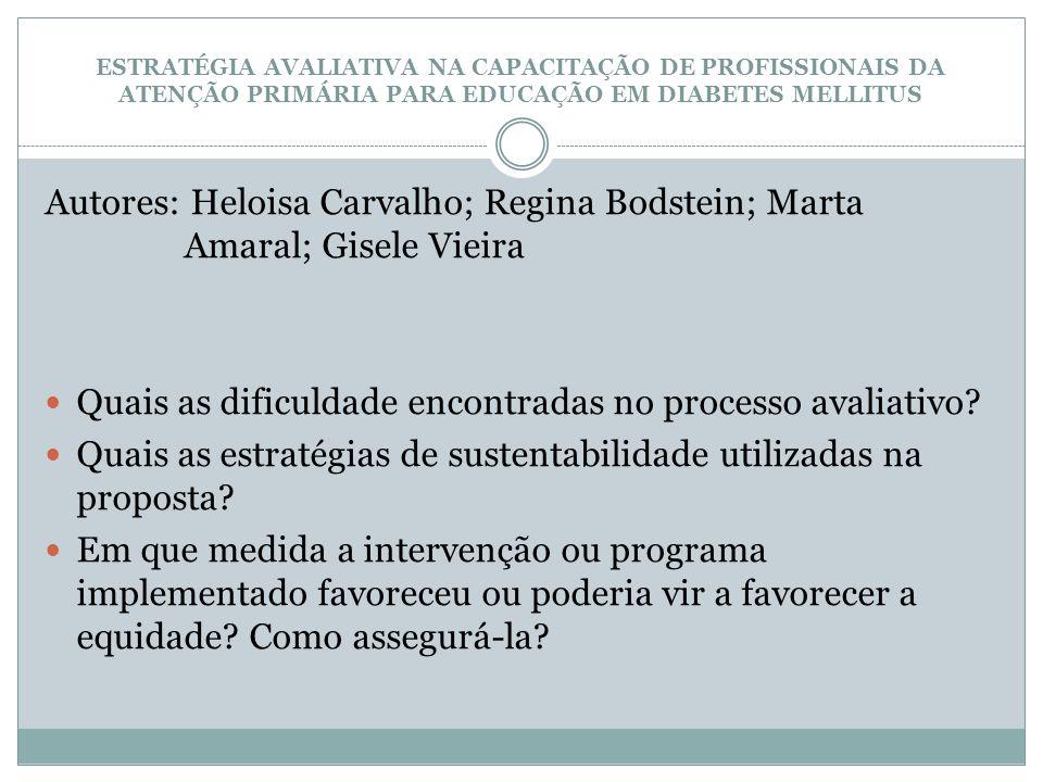 ESTRATÉGIA AVALIATIVA NA CAPACITAÇÃO DE PROFISSIONAIS DA ATENÇÃO PRIMÁRIA PARA EDUCAÇÃO EM DIABETES MELLITUS Autores: Heloisa Carvalho; Regina Bodstei