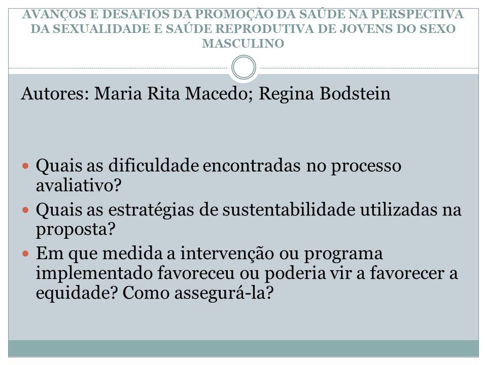 AVANÇOS E DESAFIOS DA PROMOÇÃO DA SAÚDE NA PERSPECTIVA DA SEXUALIDADE E SAÚDE REPRODUTIVA DE JOVENS DO SEXO MASCULINO Autores: Maria Rita Macedo; Regi