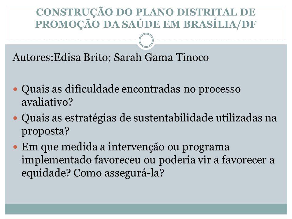 CONSTRUÇÃO DO PLANO DISTRITAL DE PROMOÇÃO DA SAÚDE EM BRASÍLIA/DF Autores:Edisa Brito; Sarah Gama Tinoco Quais as dificuldade encontradas no processo