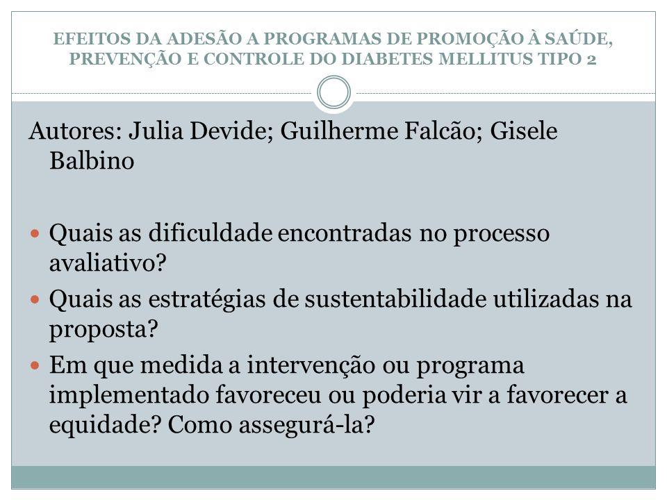 EFEITOS DA ADESÃO A PROGRAMAS DE PROMOÇÃO À SAÚDE, PREVENÇÃO E CONTROLE DO DIABETES MELLITUS TIPO 2 Autores: Julia Devide; Guilherme Falcão; Gisele Ba