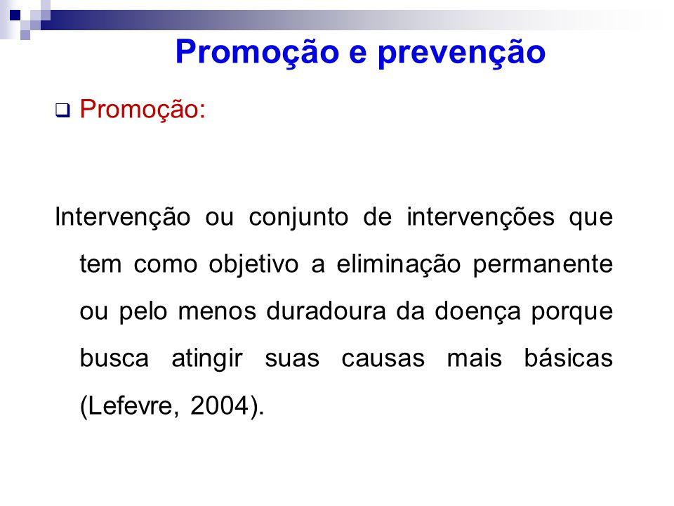 Promoção e prevenção Promoção: Intervenção ou conjunto de intervenções que tem como objetivo a eliminação permanente ou pelo menos duradoura da doença