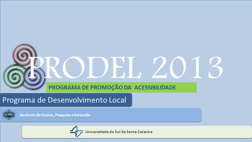 PRODEL 2013 Universidade do Sul de Santa Catarina Programa de Desenvolvimento Local Gerência de Ensino, Pesquisa e Extensão PROGRAMA DE PROMOÇÃO DA AC