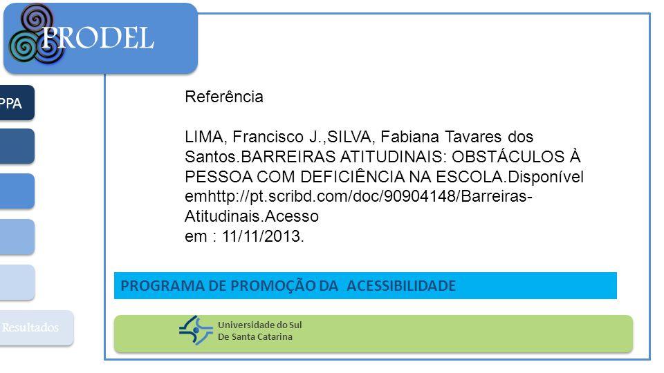 PPA Resultados PRODEL Universidade do Sul De Santa Catarina PROGRAMA DE PROMOÇÃO DA ACESSIBILIDADE Referência LIMA, Francisco J.,SILVA, Fabiana Tavare