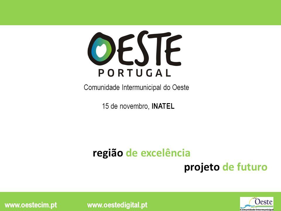 www.oestecim.ptwww.oestedigital.pt Comunidade Intermunicipal do Oeste 15 de novembro, INATEL região de excelência projeto de futuro