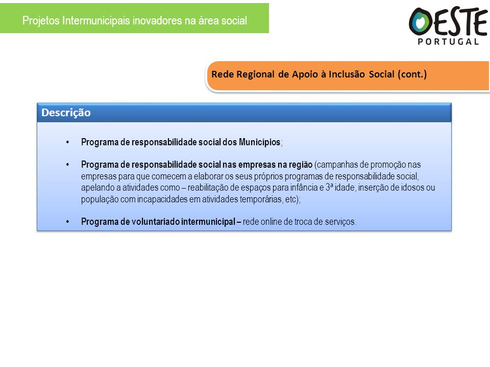 Rede Regional de Apoio à Inclusão Social (cont.) Descrição Programa de responsabilidade social dos Municípios ; Programa de responsabilidade social na