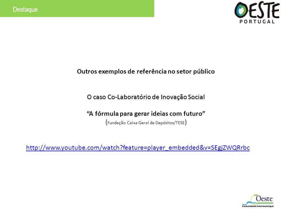 Outros exemplos de referência no setor público O caso Co-Laboratório de Inovação Social A fórmula para gerar ideias com futuro ( Fundação Caixa Geral