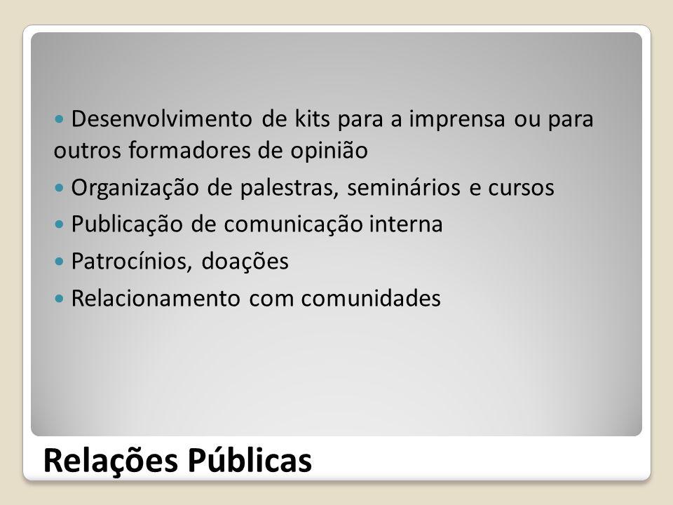Relações Públicas Desenvolvimento de kits para a imprensa ou para outros formadores de opinião Organização de palestras, seminários e cursos Publicaçã