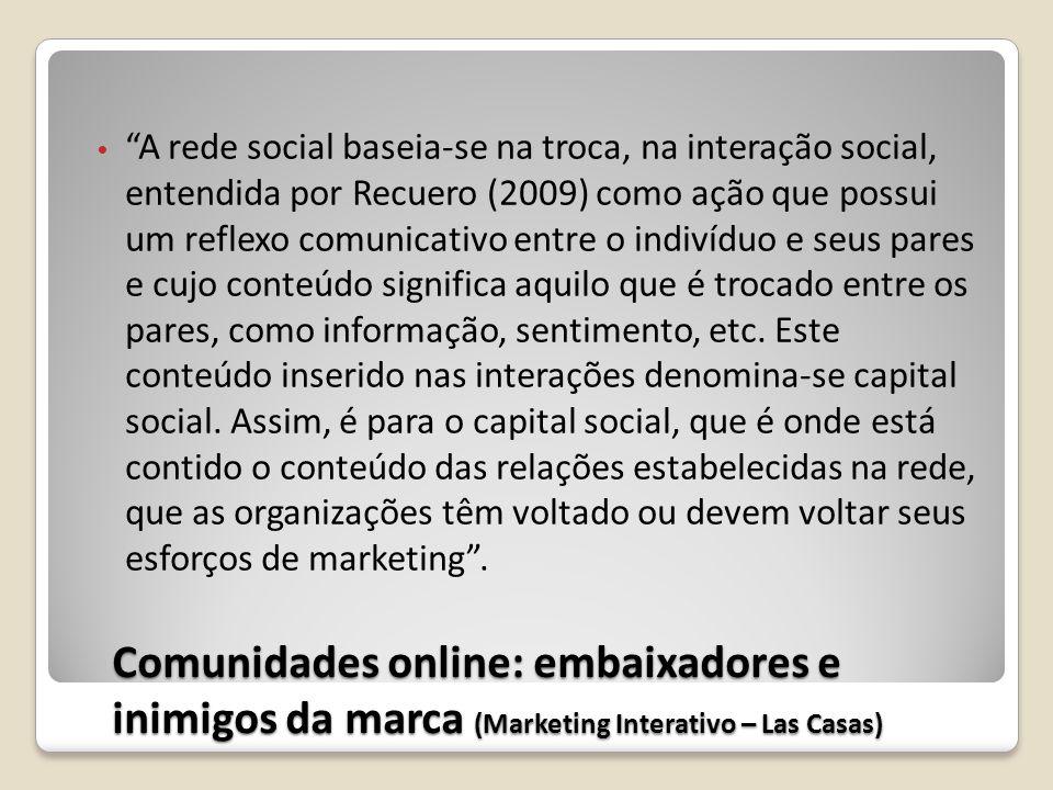 Comunidades online: embaixadores e inimigos da marca (Marketing Interativo – Las Casas) A rede social baseia-se na troca, na interação social, entendi