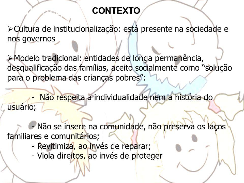 Cultura de institucionalização: está presente na sociedade e nos governos Modelo tradicional: entidades de longa permanência, desqualificação das famí