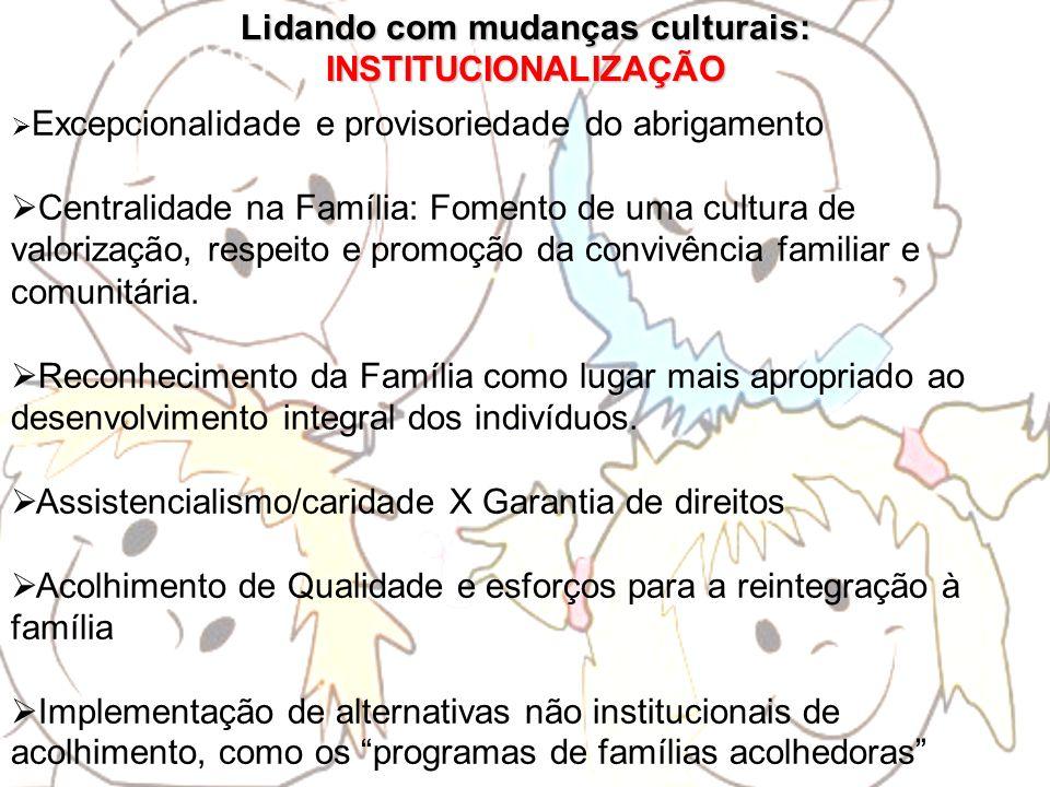 Excepcionalidade e provisoriedade do abrigamento Centralidade na Família: Fomento de uma cultura de valorização, respeito e promoção da convivência fa