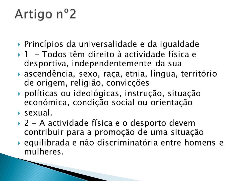 Princípios da universalidade e da igualdade 1 - Todos têm direito à actividade física e desportiva, independentemente da sua ascendência, sexo, raça,
