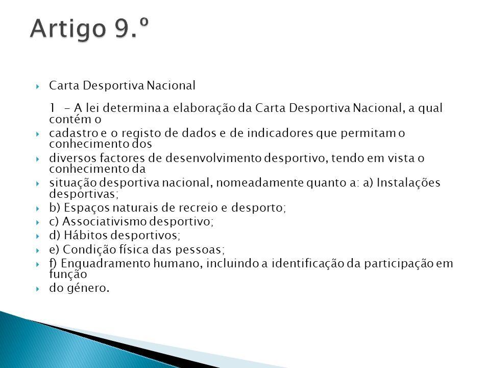 Carta Desportiva Nacional 1 - A lei determina a elaboração da Carta Desportiva Nacional, a qual contém o cadastro e o registo de dados e de indicadore