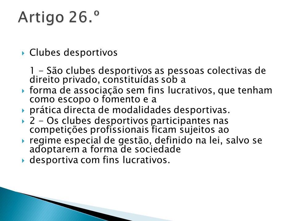 Clubes desportivos 1 - São clubes desportivos as pessoas colectivas de direito privado, constituídas sob a forma de associação sem fins lucrativos, qu