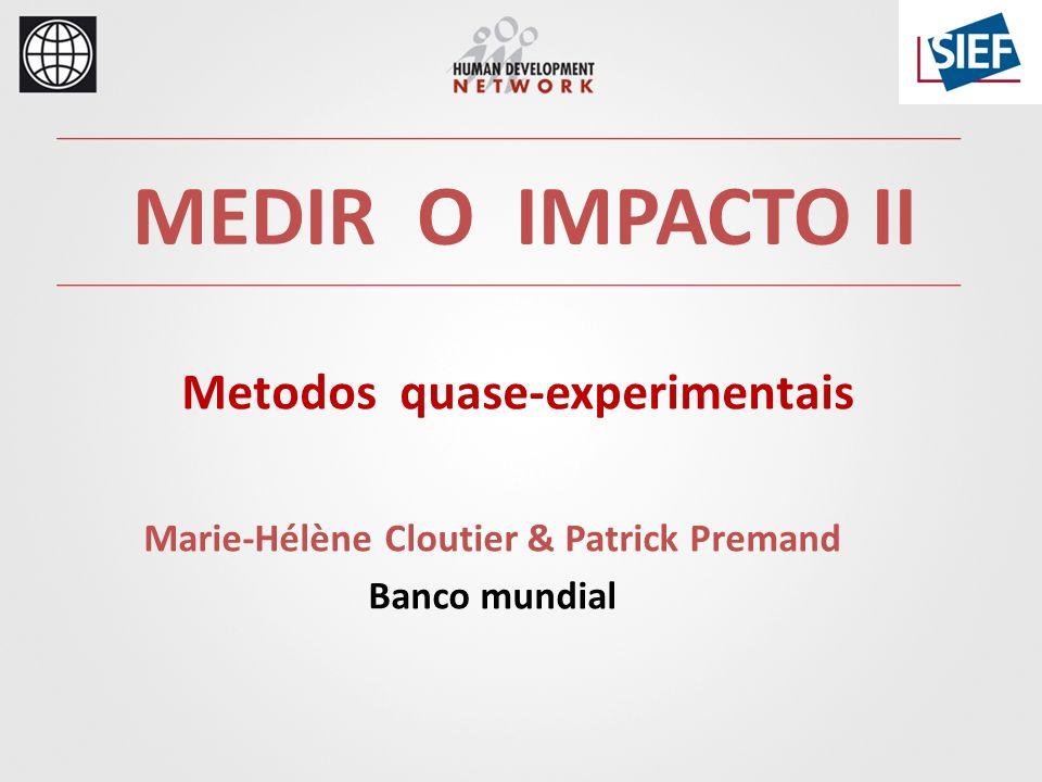 Marie-Hélène Cloutier & Patrick Premand Banco mundial MEDIR O IMPACTO II Metodos quase-experimentais