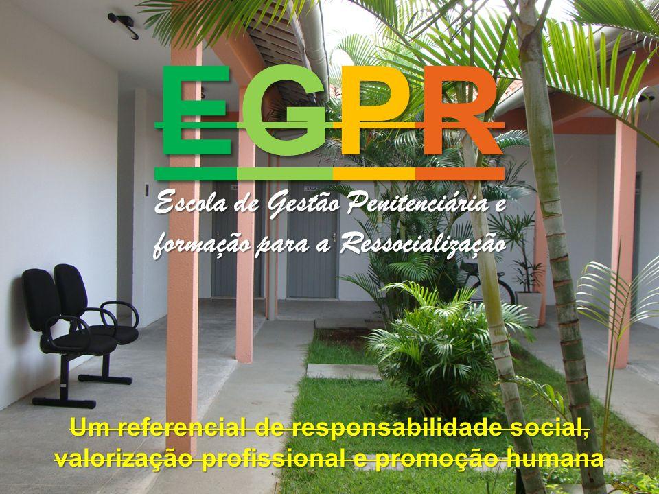 EGPR Escola de Gestão Penitenciária e formação para a Ressocialização Um referencial de responsabilidade social, valorização profissional e promoção h