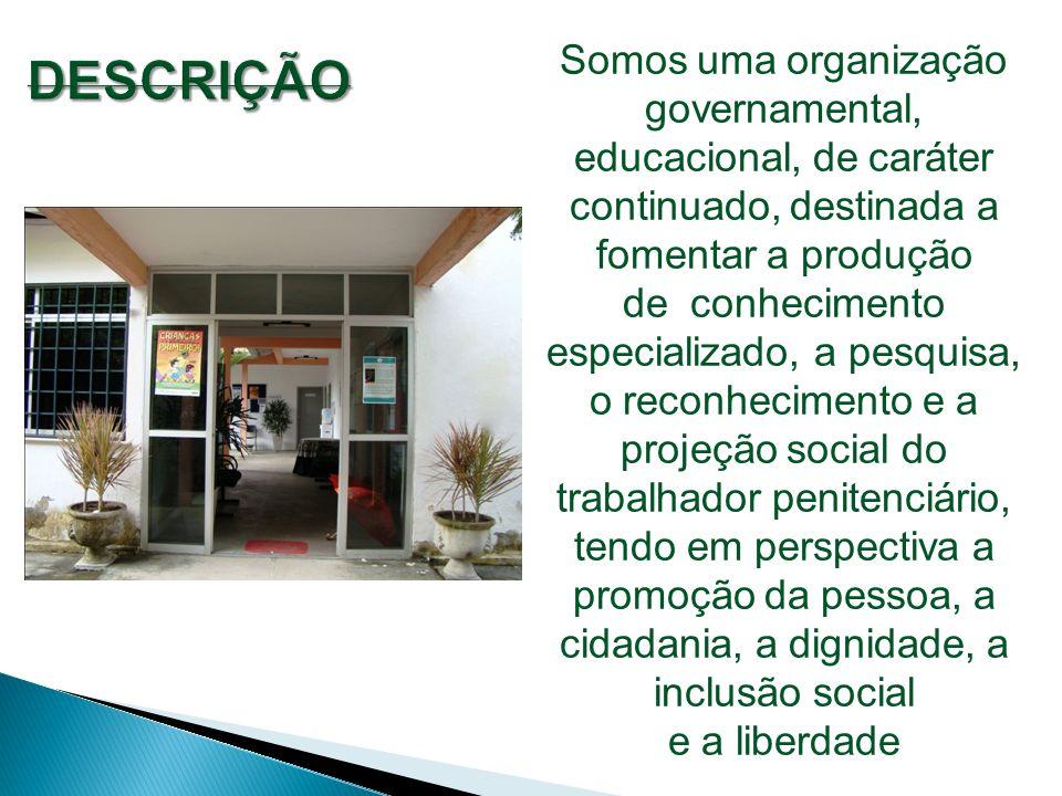 Somos uma organização governamental, educacional, de caráter continuado, destinada a fomentar a produção de conhecimento especializado, a pesquisa, o