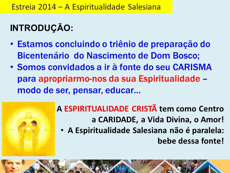 Estreia 2014 – A Espiritualidade Salesiana Esta é uma experiência de todos os santos: - AMOR A DEUS E AMOR AO PRÓXIMO.