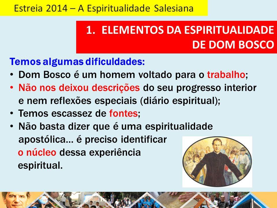 Estreia 2014 – A Espiritualidade Salesiana ELEMENTOS DA ESPIRITUALIDADE SALESIANA: A ESPIRITUALIDADE SALESIANA É : Um estilo de vida, de oração, de trabalho, de relações interpessoais… Uma forma de vida comunitária… Um modo de educar...