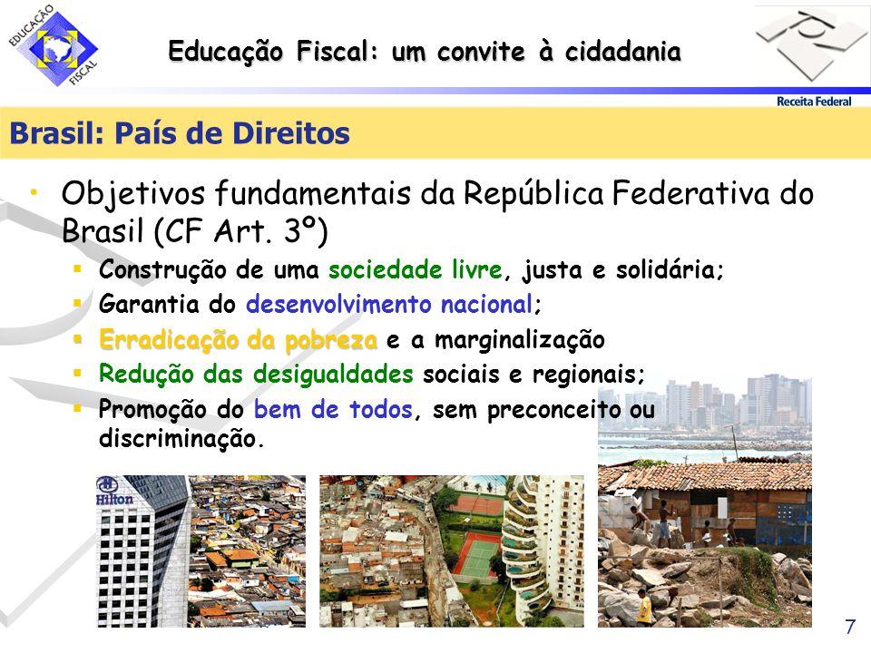 Educação Fiscal: um convite à cidadania 7 Objetivos fundamentais da República Federativa do Brasil (CF Art. 3º) Construção de uma sociedade livre, jus