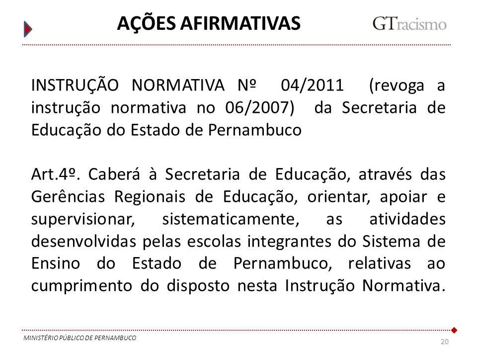 20 MINISTÉRIO PÚBLICO DE PERNAMBUCO AÇÕES AFIRMATIVAS INSTRUÇÃO NORMATIVA Nº 04/2011 (revoga a instrução normativa no 06/2007) da Secretaria de Educaç