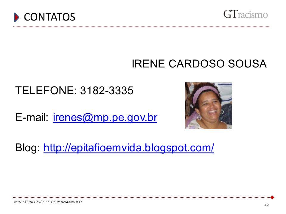 25 CONTATOS MINISTÉRIO PÚBLICO DE PERNAMBUCO IRENE CARDOSO SOUSA TELEFONE: 3182-3335 E-mail: irenes@mp.pe.gov.brirenes@mp.pe.gov.br Blog: http://epita