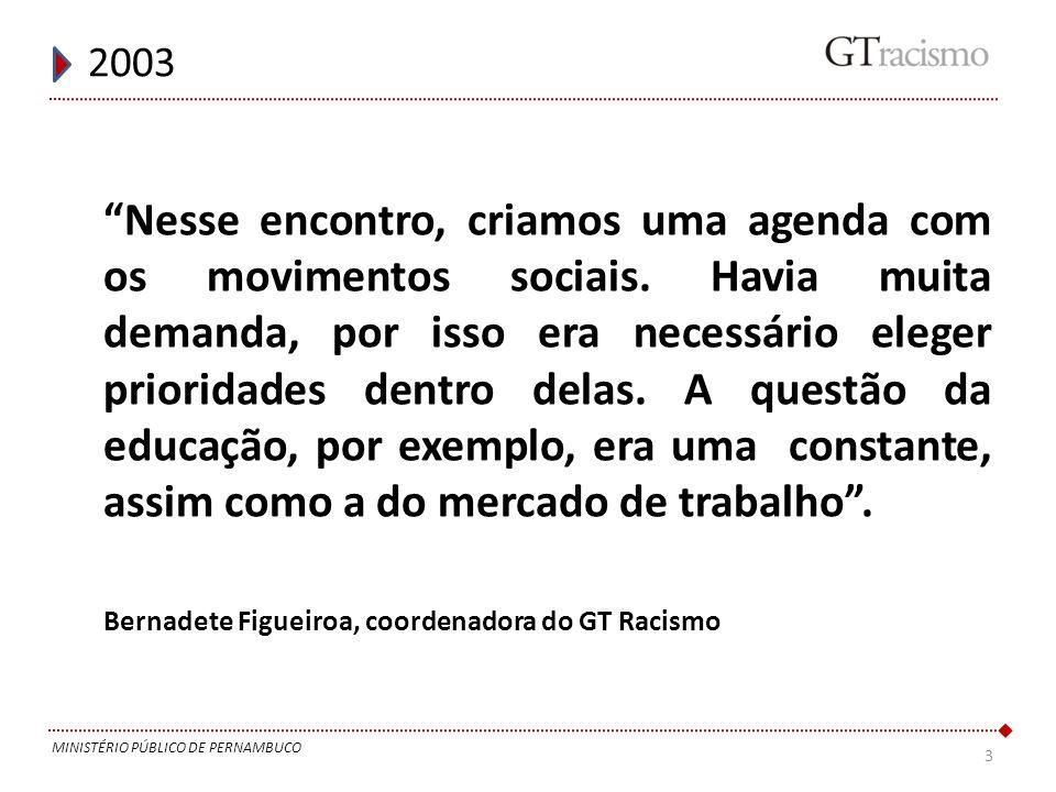 3 2003 MINISTÉRIO PÚBLICO DE PERNAMBUCO Nesse encontro, criamos uma agenda com os movimentos sociais. Havia muita demanda, por isso era necessário ele