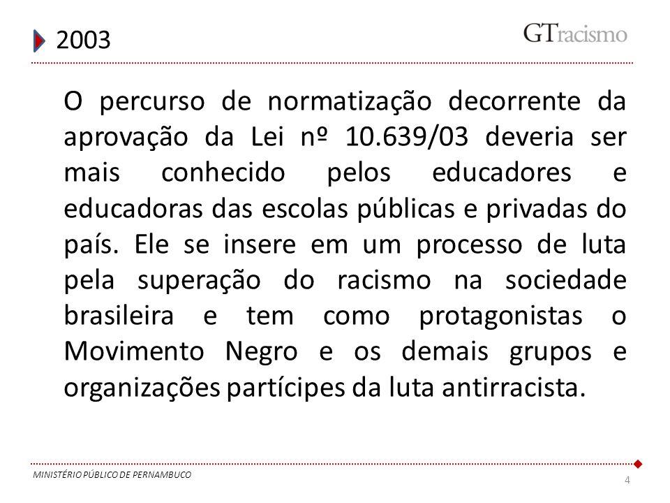 4 2003 MINISTÉRIO PÚBLICO DE PERNAMBUCO O percurso de normatização decorrente da aprovação da Lei nº 10.639/03 deveria ser mais conhecido pelos educad