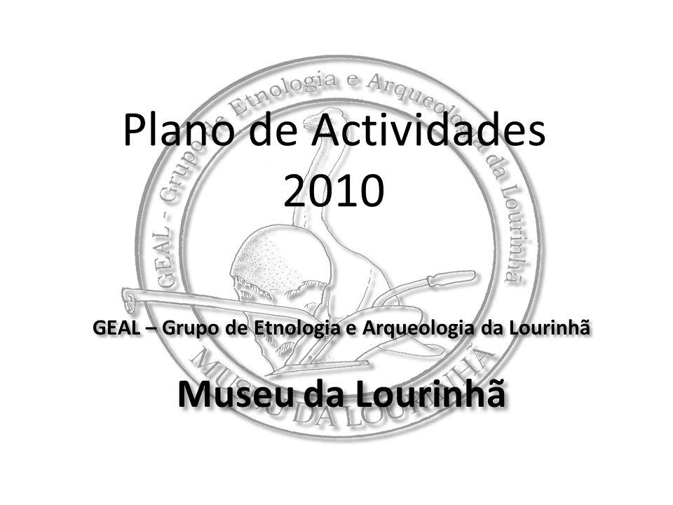 Plano de Actividades 2010 GEAL – Grupo de Etnologia e Arqueologia da Lourinhã Museu da Lourinhã