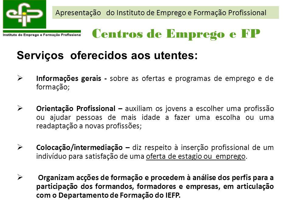 Serviços oferecidos aos utentes: Informações gerais - sobre as ofertas e programas de emprego e de formação; Orientação Profissional – auxiliam os jov