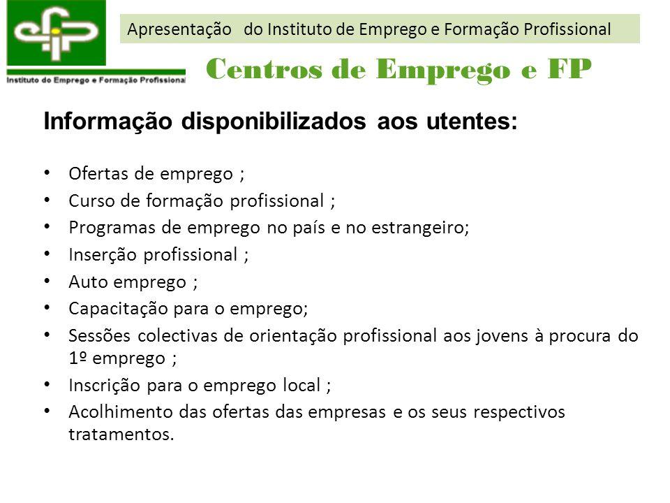Informação disponibilizados aos utentes: Ofertas de emprego ; Curso de formação profissional ; Programas de emprego no país e no estrangeiro; Inserção