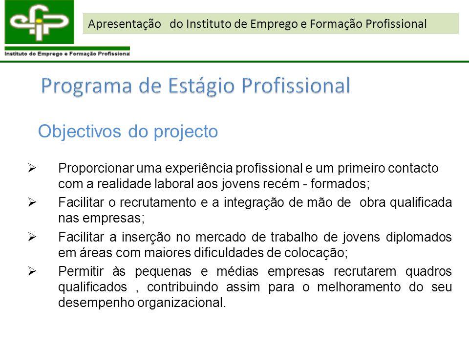 Proporcionar uma experiência profissional e um primeiro contacto com a realidade laboral aos jovens recém - formados; Facilitar o recrutamento e a int